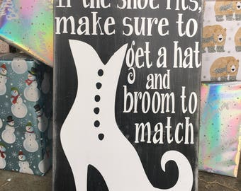 If the shoe fits, Get a hat and broom to match! Sign