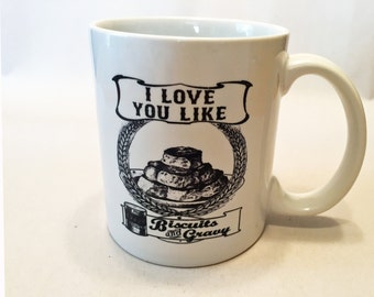I Love You Like BISCUITS and GRAVY -  11 ounce DISHWASHER / Microwave Coffee Mug - May Add Own Text - Great Gift