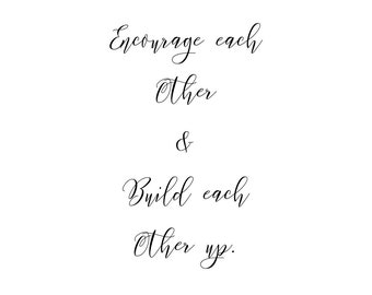 Encourage each other and build each other up. 1 Thess 5 11 ~ Biblical Encouragement ~ Home Decor