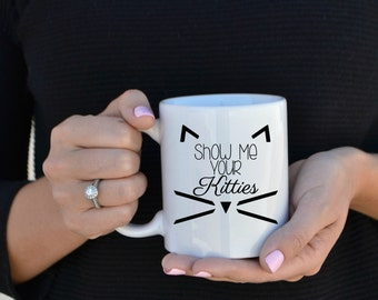 Show Me Your Kitties - Cat Lover Coffee Mug - Gift For Cat Lovers - Wedding Gift - Gifts For Her -