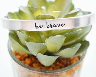 Be Brave Bracelet - Silver Cuff Bracelet - Personalized Christmas Gifts - Hand Stamped Personalized Bracelet for Women - Be Brave Jewelry -
