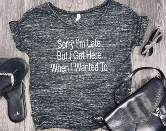 Sorry I'm Late slouchy womens shirt, adulting shirt, funny womens shirt, brunch shirt, funny shirt for women, bridesmaid, shenanigans