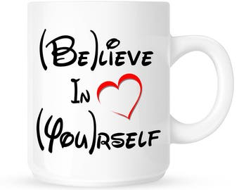 """Inspiration Coffee Mug """"Believe In Yourself"""", Inspirational Quote, Love Yourself, Self Confidence, Courage, Motivation"""