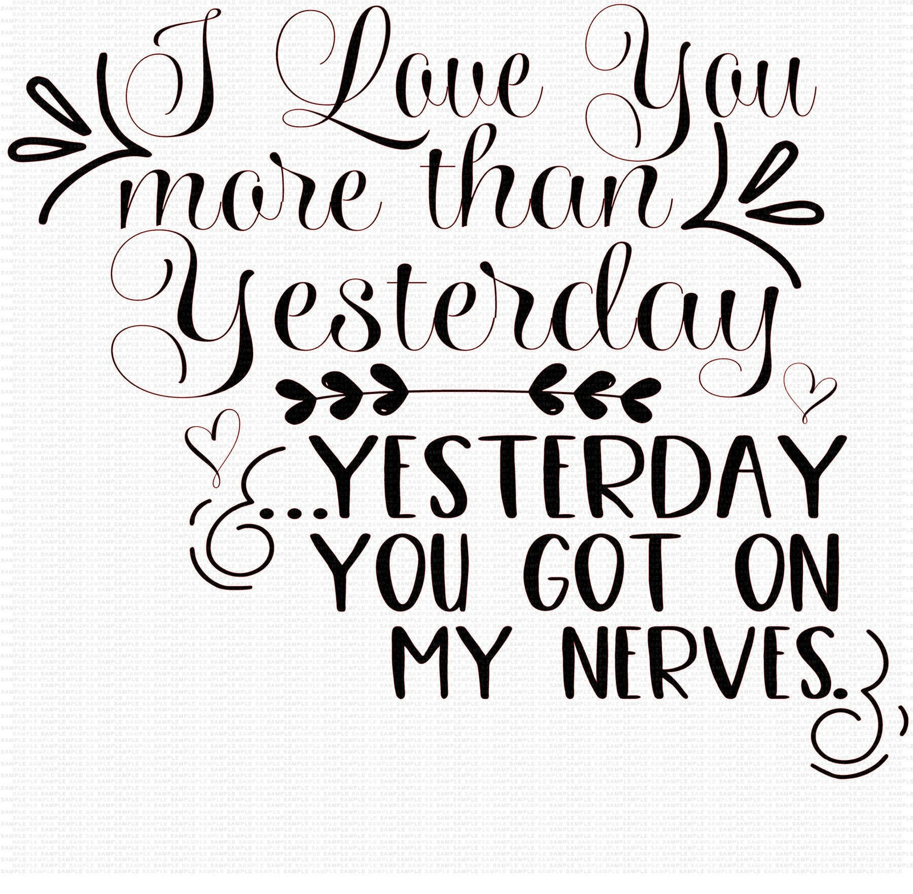 I Love You More Than Funny Quotes Love You More Than Yesterday Svg Get On My Nerves Svg Quotes
