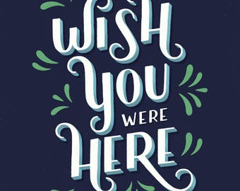 Wish You Were Here Hand Lettered Print
