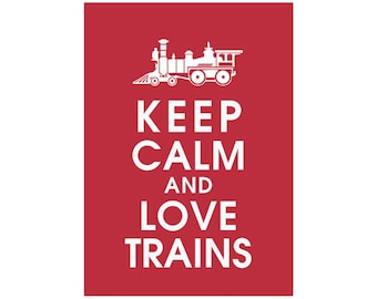 Keep Calm and Love Trains - 5x7 Art Print (featured in Cardinal Red) Buy 3 Get one Free keep calm art