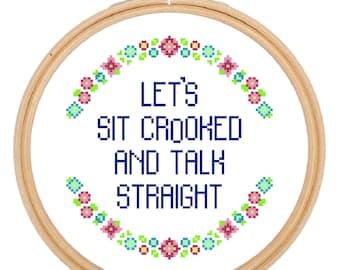 Sit Crooked and Talk Straight Cross Stitch Pattern