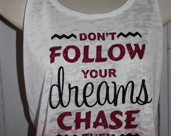 Women's Don't Follow Your Dreams, Chase Them Shirt
