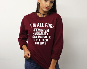 I'm All For: Feminism Equality Gay Marriage Free Taco Tuesday Sweatshirt  Funny Slogan