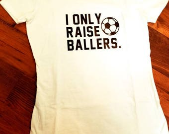 I Only Raise Ballers Soccer Mom or Dad Shirt