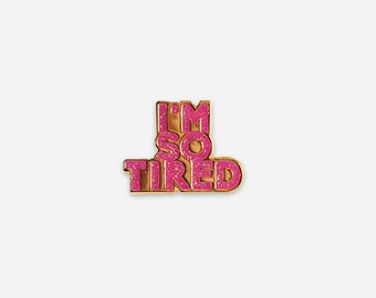 I'm So Tired Soft Enamel Lapel Pin - Hello Apparel Collaboration