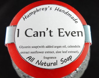 I CAN'T EVEN soap, Champagne Sugar Type Fruit & Flower Glycerin Soap, Women's Shave Soap, Round Soap Puck, Funny Feminine Soap