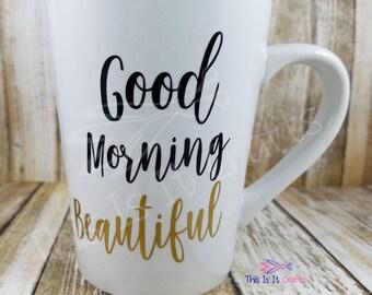Good Morning Beautiful Coffee Cup - Coffee Mug - Personalized Coffee Cup - Birthday Gift - Anniversary Gift - Tea Cup
