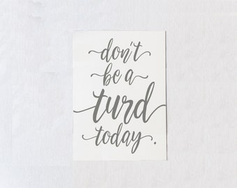 Don't be a turd today quote, Funny Print, Funny Quote Printable, Don't be a turd today print