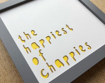 Handmade ' The happiest of chappies' framed wall art for home decor in grey frame and available in a variety of colours