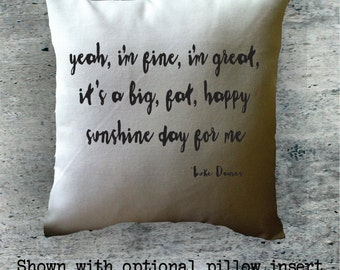 Gilmore girls throw pillow cover, Luke Danes quote, yeah i'm fine, i'm great, it's a big, fat, sunshine day for me