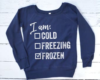 I'm So Freaking Cold Sweatshirt, I'm Freezing Sweater, Funny Winter Sweater, Let it Snow Sweater, Over the Shoulder Sweater