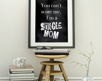 Printable Mother's Day sign, Funny Gift for Mum, black white wall art, can't scare me I'm single mom poster, 8x10 11x14 14x18 jpg png pdf