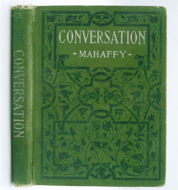 Conversation by J.P. Mahaffy 1910 Penn Publishing Company - Hardcover HC - Speaking Speech Subjects Topic
