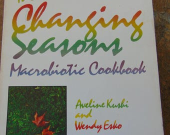 Changing Seasons , 1985 , Macrobiotic Cookbook , Aveline Kushi , Wendy Esko