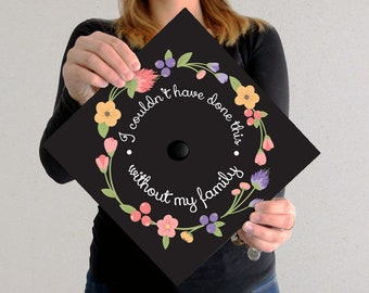 Graduation Cap Decal | DOWNLOAD ONLY | I Couldn't Have Done This Without My Family | Flower Accents