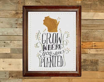 Grow where you are planted - Wisconsin - Digital art print
