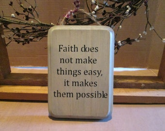 Faith Does Not Make Things Easy, It Makes Them Possible wooden sign