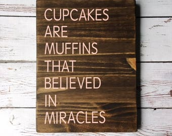 Cupcakes are Muffins that Believed in Miracles   Wood Sign   Painted Wood Sign   Stained Wood Sign   Home Decor   Wall Decor   Home