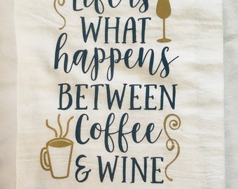 Life is What Happens between Coffee and Wine Flour Sack Tea Towel