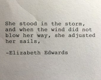 Elizabeth Edwards Hand Typed Typewriter Quote - she stood in the storm Inspirational Quote