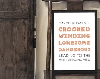 May your trails be crooked, winding, lonesome, dangerous, leading to the most amazing view | Edward Abbey poster