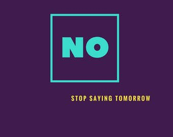 Motivation Quote, Inspirational Quote, No stop saying tomorrow,Print Art, Office Art, Motivation Print, Home Decor, Quote Poster,Wall Art