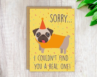 Pug Card Funny Birthday Card Dog Pug Card Card For Her Card For Girlfriend, Sorry I couldn't find you a real one! Love Card, Funny Birthday
