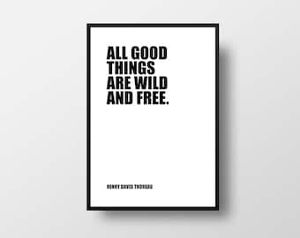 Henry David Thoreau, Wild and Free, Inspirational Quote, Typography Print, Posters and Prints,  All good things, Free spirit, Literature