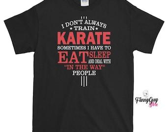 Karate Quotes Tee Karate Saying Shirt Karate Lover Gift Karate Birthday Shirt Karate Teacher Tee Karate Training Karate Tournament Funny Tee
