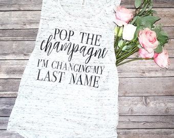 pop the champagne I'm changing my last name, wifey tshirt, engaged af, engagement gift, wife life, wedding gift, wedding day, pop the bubbly
