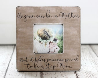 Gift for Step Mom Stepmother Personalized Picture Frame Anyone Can Be a Mother but it Takes Someone Special Quote
