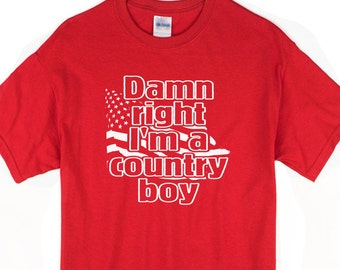 Damn Right I'm A Country Boy t-shirt. Patriotic or country music fan tee.