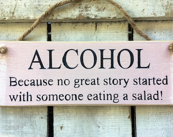 Alcohol Because No Good Story Started With Someone Eating A Salad. Kitchen/Bar Sign. Rustic Wood Sign. Bar Decor. Pub Sign.