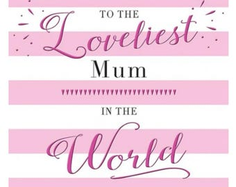 To The Loveliest Mum In The World Card