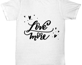 Custom Love More T-Shirt