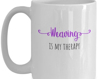 Mug for Weavers, Weaving is my Therapy, Gift for Women