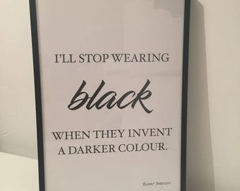 Ill stop wearing black when they invent another colour print