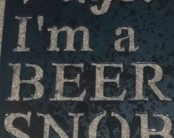 Beer Snob-Humorous Metal Art-Beer Art-Bar Art-Man Cave