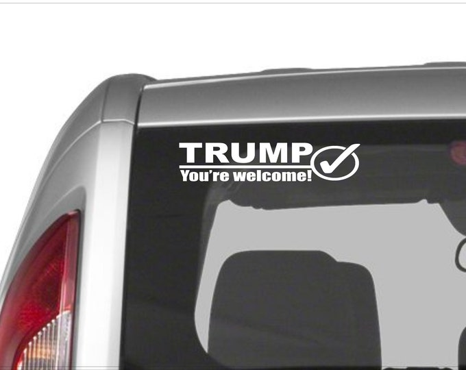 Trump decal, Trump sticker, Trump you're welcome decal, Trump supporter decal, Trump supporter sticker, Trump trail decal, trump 2020 decal
