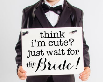 Think I'm Cute Just Wait For The Bride Sign Ring Bearer Sign Flower Girl Sign Wedding Sign Young Toddler Niece Nephew Handmade USA 2009 BW