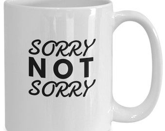 Sorry Not Sorry - Coffee/Tea Mug (Free Shipping)