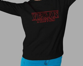 VEGAN THINGS SWEATSHIRT - Stranger Things Parody Sweatshirt - Funny Tee - Perfect Gift #J
