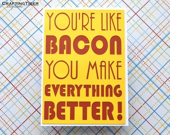 Handmade Greeting Card - Cut out Lettering - You're like Bacon You make Everything Better - Blank inside- Funny Mothers / Fathers Day
