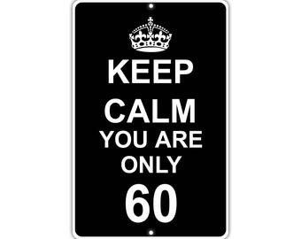 Keep Calm You Are Only 60 Metal Aluminum Sign